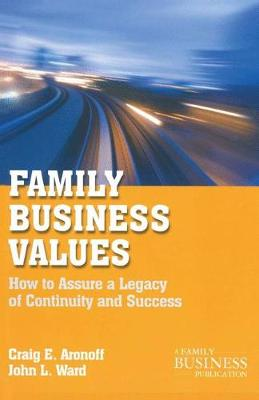 Family Business Values: How to Assure a Legacy of Continuity and Success - A Family Business Publication (Paperback)