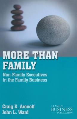 More than Family: Non-Family Executives in the Family Business - A Family Business Publication (Paperback)