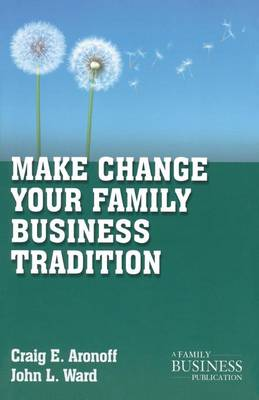 Make Change Your Family Business Tradition - A Family Business Publication (Paperback)