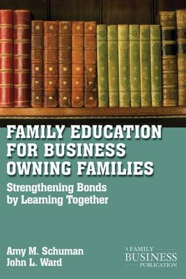 Family Education For Business-Owning Families: Strengthening Bonds By Learning Together - A Family Business Publication (Paperback)