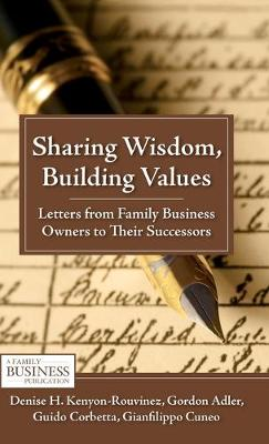 Sharing Wisdom, Building Values: Letters from Family Business Owners to Their Successors - A Family Business Publication (Hardback)