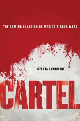 Cartel: The Coming Invasion of Mexico's Drug Wars (Hardback)