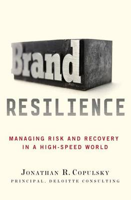 Brand Resilience: Managing Risk and Recovery in a High-speed World (Hardback)
