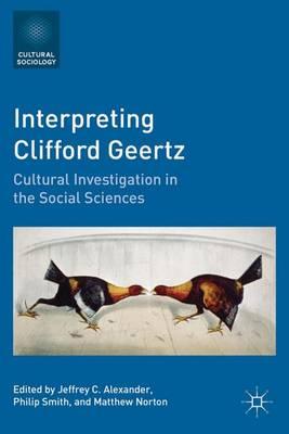 Interpreting Clifford Geertz: Cultural Investigation in the Social Sciences - Cultural Sociology (Hardback)