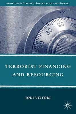 Terrorist Financing and Resourcing - Initiatives in Strategic Studies: Issues and Policies (Hardback)