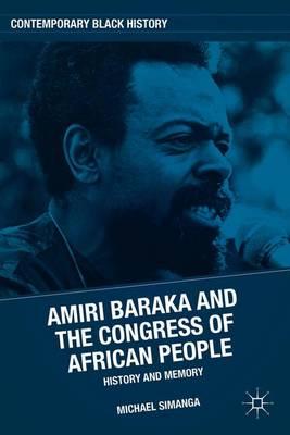 Amiri Baraka and the Congress of African People: History and Memory - Contemporary Black History (Hardback)