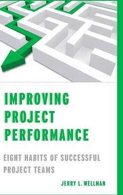 Improving Project Performance: Eight Habits of Successful Project Teams (Hardback)