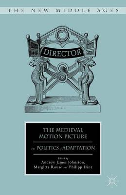 The Medieval Motion Picture: The Politics of Adaptation - The New Middle Ages (Hardback)