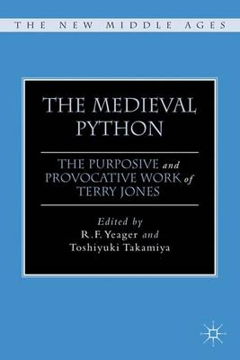 The Medieval Python: The Purposive and Provocative Work of Terry Jones - The New Middle Ages (Hardback)