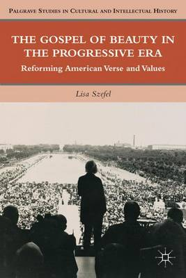 The Gospel of Beauty in the Progressive Era: Reforming American Verse and Values - Palgrave Studies in Cultural and Intellectual History (Hardback)