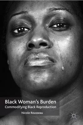Black Woman's Burden: Commodifying Black Reproduction (Paperback)