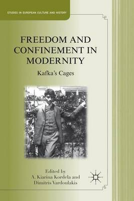 Freedom and Confinement in Modernity: Kafka's Cages - Studies in European Culture and History (Hardback)