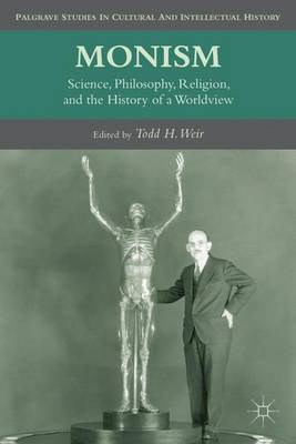 Monism: Science, Philosophy, Religion, and the History of a Worldview - Palgrave Studies in Cultural and Intellectual History (Hardback)