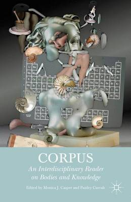 Corpus: An Interdisciplinary Reader on Bodies and Knowledge (Hardback)
