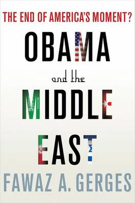 Obama and the Middle East: The End of America's Moment (Hardback)
