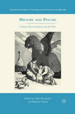 History and Psyche: Culture, Psychoanalysis, and the Past - Palgrave Studies in Cultural and Intellectual History (Paperback)