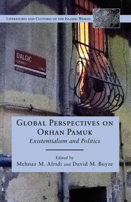 Global Perspectives on Orhan Pamuk: Existentialism and Politics - Literatures and Cultures of the Islamic World (Hardback)