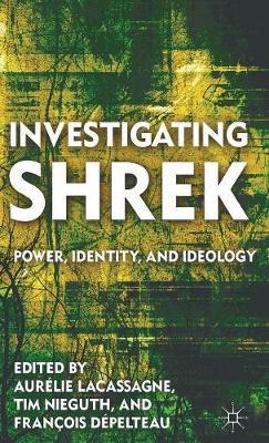 Investigating Shrek: Power, Identity, and Ideology (Hardback)
