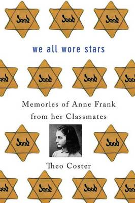 We All Wore Stars: Memories of Anne Frank from Her Classmates (Hardback)