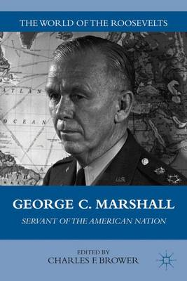 George C. Marshall: Servant of the American Nation - The World of the Roosevelts (Hardback)