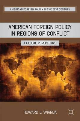 American Foreign Policy in Regions of Conflict: A Global Perspective - American Foreign Policy in the 21st Century (Hardback)