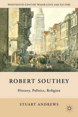 Robert Southey: History, Politics, Religion - Nineteenth-Century Major Lives and Letters (Hardback)