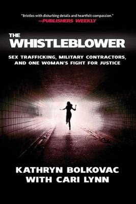 The Whistleblower: Sex Trafficking, Military Contractors, and One Woman's Fight for Justice (Paperback)