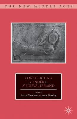 Constructing Gender in Medieval Ireland - The New Middle Ages (Hardback)