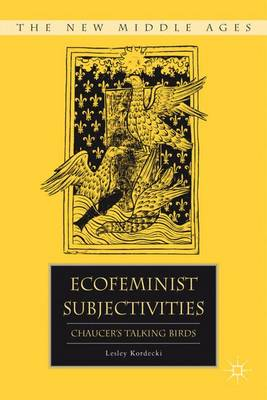 Ecofeminist Subjectivities: Chaucer's Talking Birds - The New Middle Ages (Hardback)
