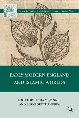 Early Modern England and Islamic Worlds - Early Modern Cultural Studies 1500-1700 (Hardback)