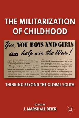 The Militarization of Childhood: Thinking Beyond the Global South (Hardback)