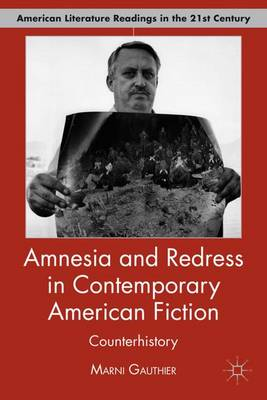 Amnesia and Redress in Contemporary American Fiction: Counterhistory - American Literature Readings in the 21st Century (Hardback)
