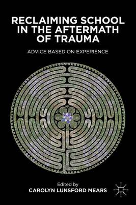 Reclaiming School in the Aftermath of Trauma: Advice Based on Experience (Hardback)