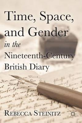 Time, Space, and Gender in the Nineteenth-Century British Diary (Hardback)