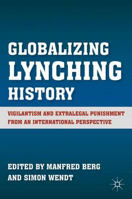 Globalizing Lynching History: Vigilantism and Extralegal Punishment from an International Perspective (Hardback)