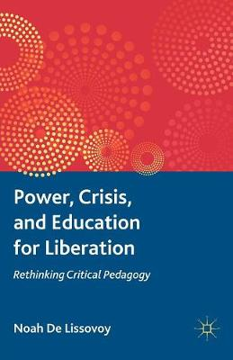 Power, Crisis, and Education for Liberation: Rethinking Critical Pedagogy (Paperback)