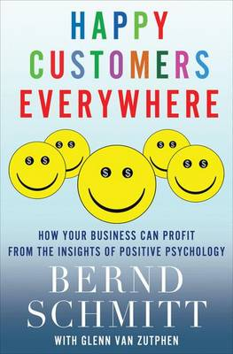Happy Customers Everywhere: How Your Business Can Profit from the Insights of Positive Psychology (Hardback)
