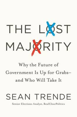 The Lost Majority: Why the Future of Government is Up for Grabs - and Who Will Take it (Hardback)