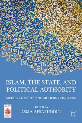 Islam, the State, and Political Authority: Medieval Issues and Modern Concerns - Middle East Today (Hardback)