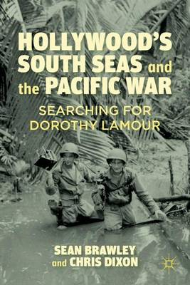 Hollywood's South Seas and the Pacific War: Searching for Dorothy Lamour (Hardback)