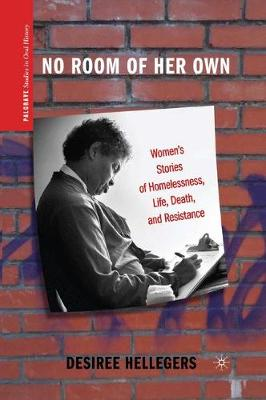No Room of Her Own: Women's Stories of Homelessness, Life, Death, and Resistance - Palgrave Studies in Oral History (Paperback)