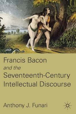 Francis Bacon and the Seventeenth-Century Intellectual Discourse (Hardback)