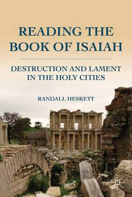 Reading the Book of Isaiah: Destruction and Lament in the Holy Cities (Hardback)
