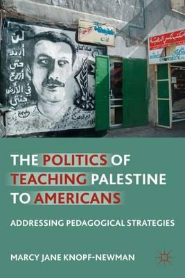 The Politics of Teaching Palestine to Americans: Addressing Pedagogical Strategies (Hardback)