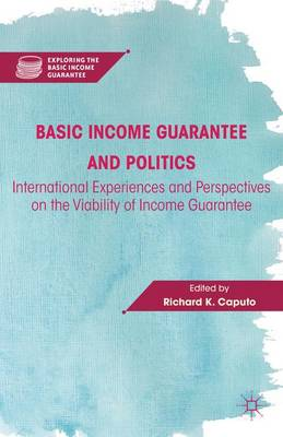 Basic Income Guarantee and Politics: International Experiences and Perspectives on the Viability of Income Guarantee - Exploring the Basic Income Guarantee (Hardback)