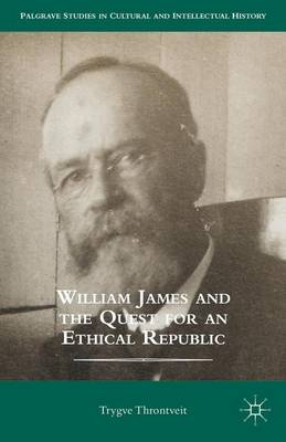 William James and the Quest for an Ethical Republic - Palgrave Studies in Cultural and Intellectual History (Hardback)