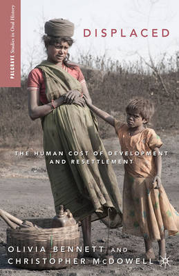 Displaced: The Human Cost of Development and Resettlement - Palgrave Studies in Oral History (Paperback)