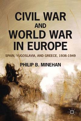Civil War and World War in Europe: Spain, Yugoslavia, and Greece, 1936-1949 (Paperback)