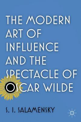 The Modern Art of Influence and the Spectacle of Oscar Wilde (Hardback)