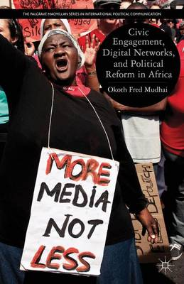 Civic Engagement, Digital Networks, and Political Reform in Africa - The Palgrave Macmillan Series in International Political Communication (Hardback)